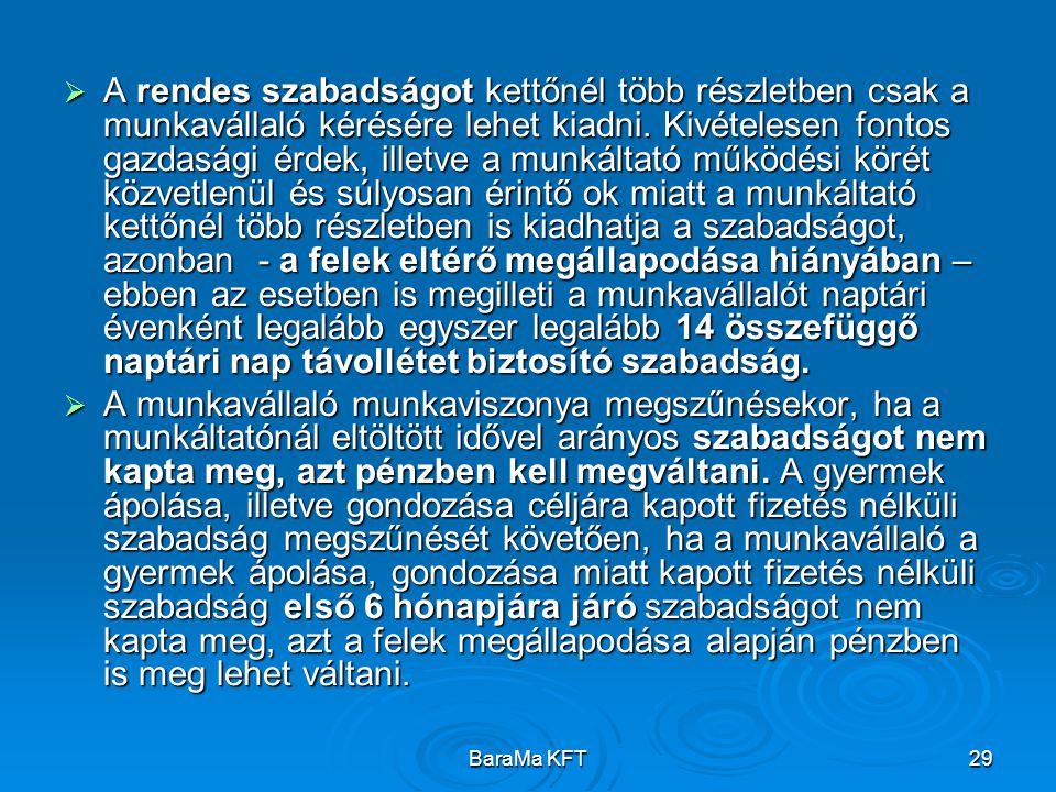 BaraMa KFT29  A rendes szabadságot kettőnél több részletben csak a munkavállaló kérésére lehet kiadni. Kivételesen fontos gazdasági érdek, illetve a