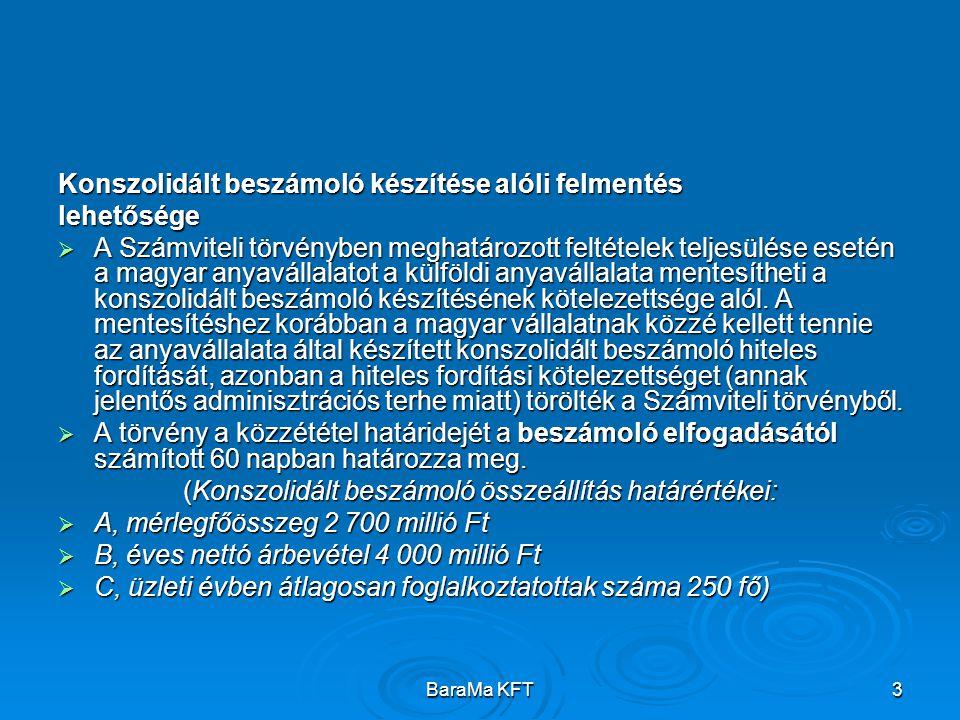 BaraMa KFT3 Konszolidált beszámoló készítése alóli felmentés lehetősége  A Számviteli törvényben meghatározott feltételek teljesülése esetén a magyar anyavállalatot a külföldi anyavállalata mentesítheti a konszolidált beszámoló készítésének kötelezettsége alól.