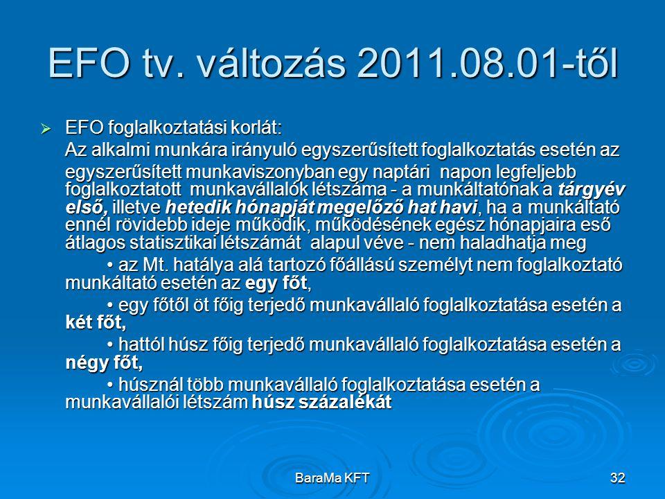 BaraMa KFT32 EFO tv. változás 2011.08.01-től  EFO foglalkoztatási korlát: Az alkalmi munkára irányuló egyszerűsített foglalkoztatás esetén az egyszer