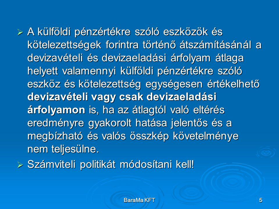 BaraMa KFT5  A külföldi pénzértékre szóló eszközök és kötelezettségek forintra történő átszámításánál a devizavételi és devizaeladási árfolyam átlaga