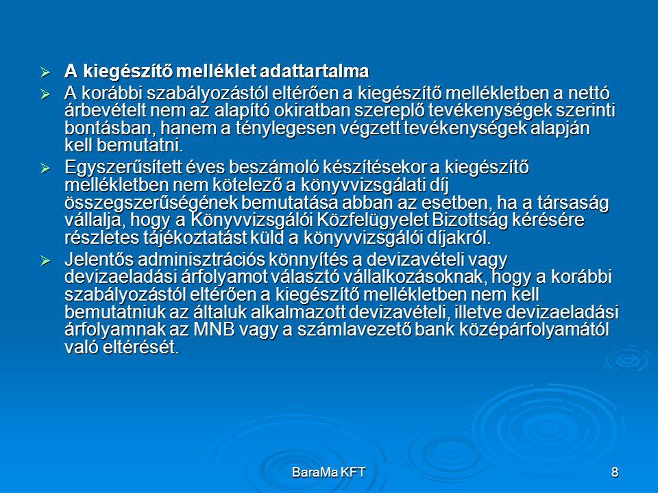 BaraMa KFT8  A kiegészítő melléklet adattartalma  A korábbi szabályozástól eltérően a kiegészítő mellékletben a nettó árbevételt nem az alapító okir