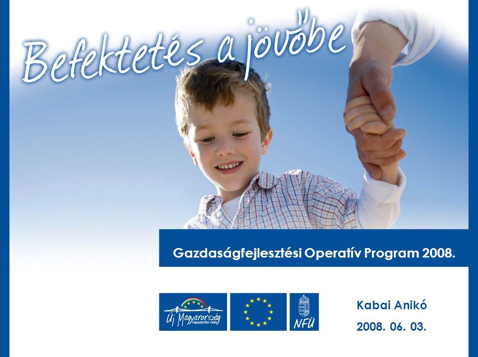 Gazdaságfejlesztési Operatív Program 2008. Kabai Anikó 2008. 06. 03.