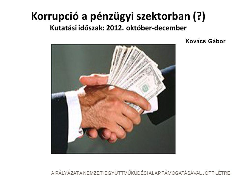 Korrupció a pénzügyi szektorban ( ) Kutatási időszak: 2012.