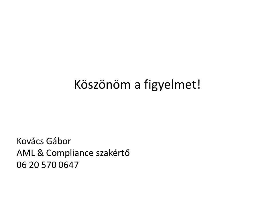 Köszönöm a figyelmet! Kovács Gábor AML & Compliance szakértő 06 20 570 0647