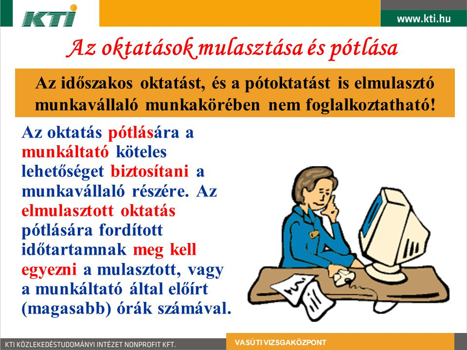 Az oktatások mulasztása és pótlása Az oktatás pótlására a munkáltató köteles lehetőséget biztosítani a munkavállaló részére.