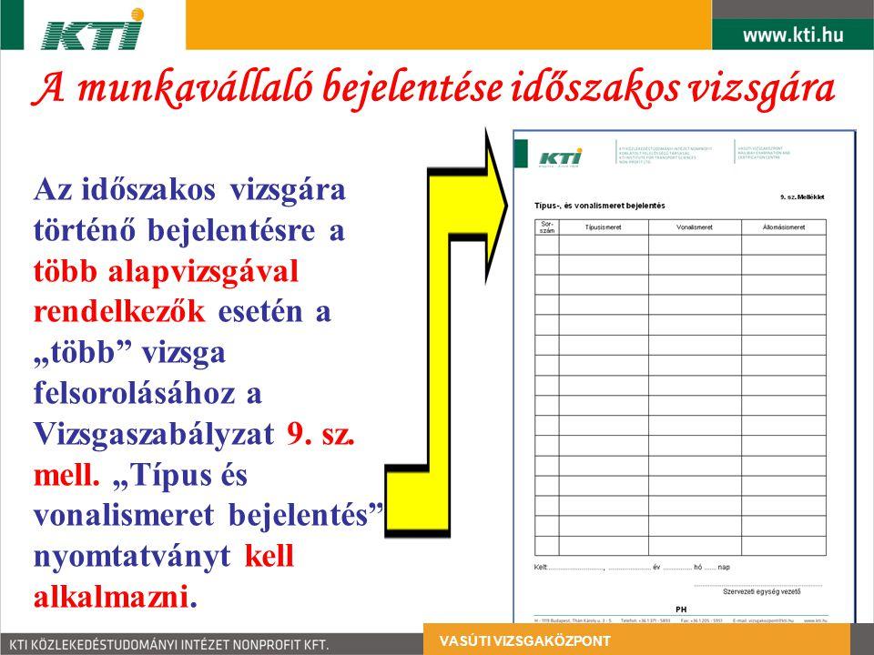 """A munkavállaló bejelentése időszakos vizsgára VASÚTI VIZSGAKÖZPONT Az időszakos vizsgára történő bejelentésre a több alapvizsgával rendelkezők esetén a """"több vizsga felsorolásához a Vizsgaszabályzat 9."""