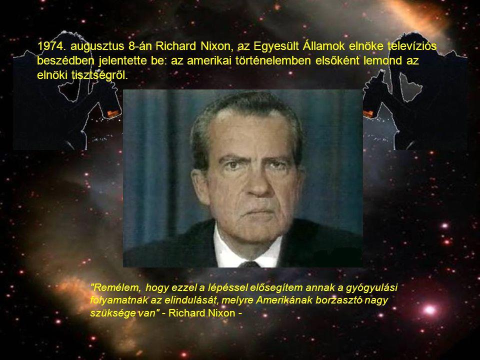 Remélem, hogy ezzel a lépéssel elősegítem annak a gyógyulási folyamatnak az elindulását, melyre Amerikának borzasztó nagy szüksége van - Richard Nixon - 1974.