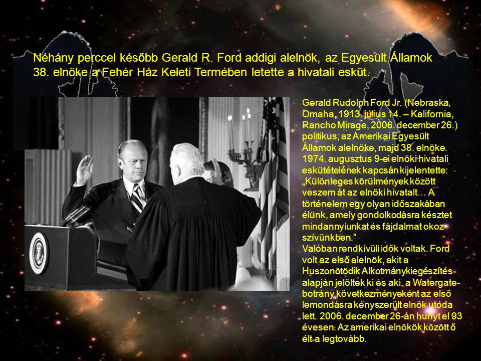Néhány perccel később Gerald R.Ford addigi alelnök, az Egyesült Államok 38.