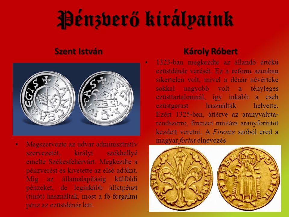 Pénzver ő királyaink Szent István • Megszervezte az udvar adminisztratív szervezetét, királyi székhellyé emelte Székesfehérvárt.