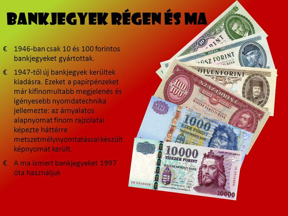 Bankjegyek régen és ma €1946-ban csak 10 és 100 forintos bankjegyeket gyártottak. €1947-től új bankjegyek kerültek kiadásra. Ezeket a papírpénzeket má