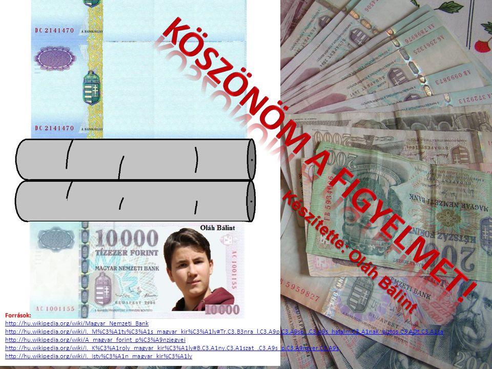 K é s z í t e t t e : O l á h B á l i n t Források: http://hu.wikipedia.org/wiki/Magyar_Nemzeti_Bank http://hu.wikipedia.org/wiki/I._M%C3%A1ty%C3%A1s_magyar_kir%C3%A1ly#Tr.C3.B3nra_l.C3.A9p.C3.A9se_.C3.A9s_hatalm.C3.A1nak_biztos.C3.ADt.C3.A1sa http://hu.wikipedia.org/wiki/A_magyar_forint_p%C3%A9nzjegyei http://hu.wikipedia.org/wiki/I._K%C3%A1roly_magyar_kir%C3%A1ly#B.C3.A1ny.C3.A1szat_.C3.A9s_p.C3.A9nzver.C3.A9s http://hu.wikipedia.org/wiki/I._Istv%C3%A1n_magyar_kir%C3%A1ly