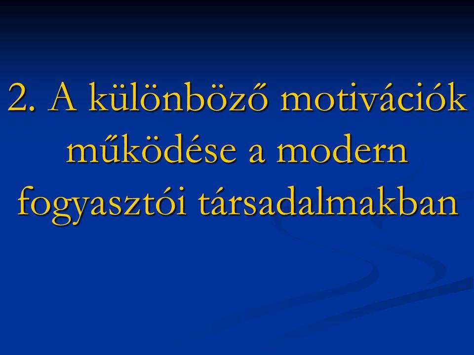 2. A különböző motivációk működése a modern fogyasztói társadalmakban