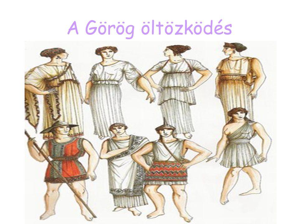 A ruházkodás  A görög ruházkodás az archaikus korban alakult ki  a görög viselet évszázadokon keresztül szinte semmit sem változott.