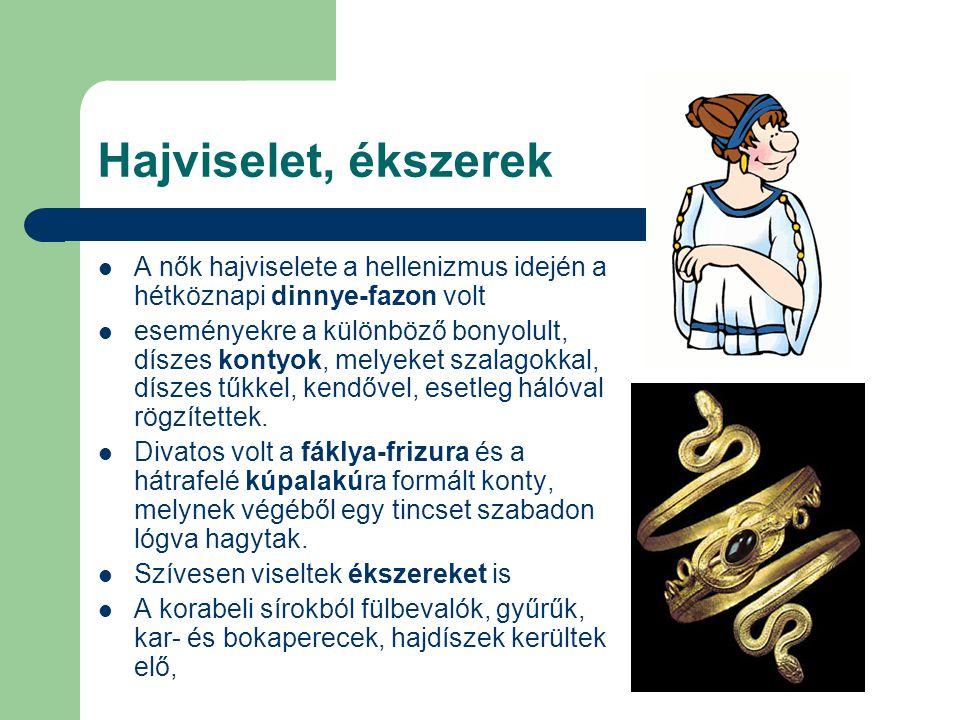 Hajviselet, ékszerek  A nők hajviselete a hellenizmus idején a hétköznapi dinnye-fazon volt  eseményekre a különböző bonyolult, díszes kontyok, mely