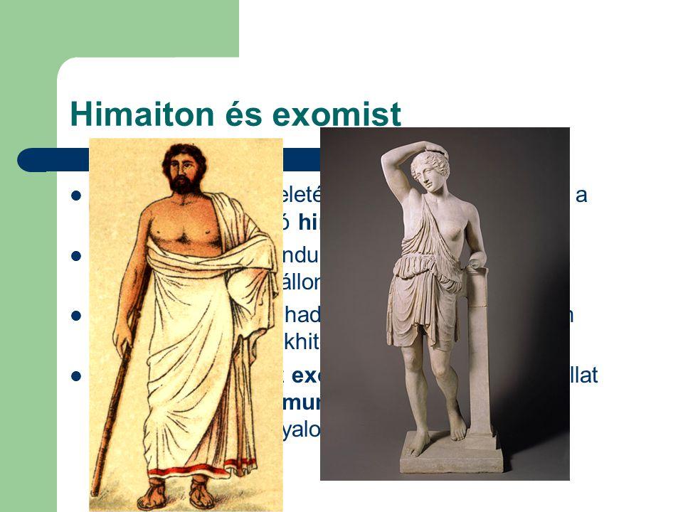 Himaiton és exomist  A görög férfiak viseletének legfontosabb eleme a nőknél is előforduló himation.  a bal hónalj alól kiindulva a testen körbevonv