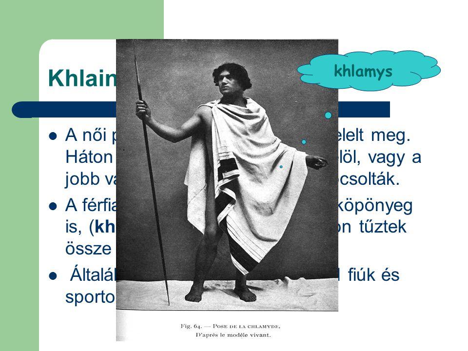 Khlaina és khlamys  A női peplosznak a férfi khlaina felelt meg. Háton és vállon átvetették, majd elöl, vagy a jobb vállon egy fibulával összekapcsol