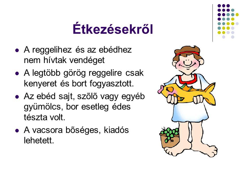Étkezésekről  A reggelihez és az ebédhez nem hívtak vendéget  A legtöbb görög reggelire csak kenyeret és bort fogyasztott.  Az ebéd sajt, szõlõ vag