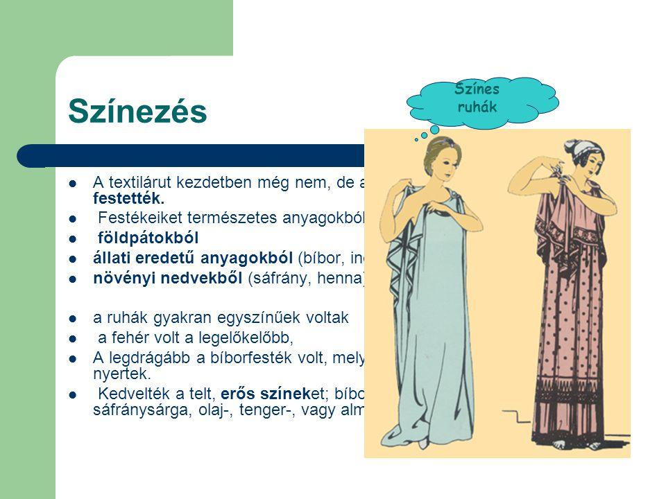 Színezés  A textilárut kezdetben még nem, de a klasszikus kortól szinte mindig festették.  Festékeiket természetes anyagokból nyerték:  földpátokbó