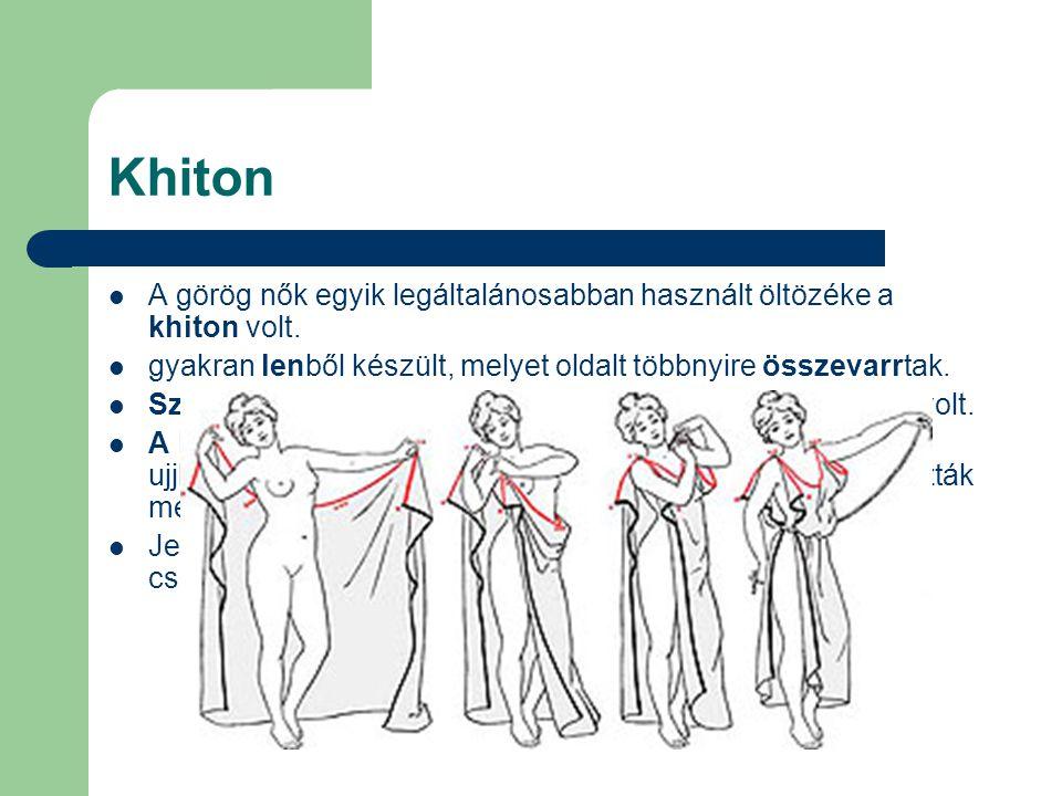 Khiton  A görög nők egyik legáltalánosabban használt öltözéke a khiton volt.  gyakran lenből készült, melyet oldalt többnyire összevarrtak.  Szűkeb