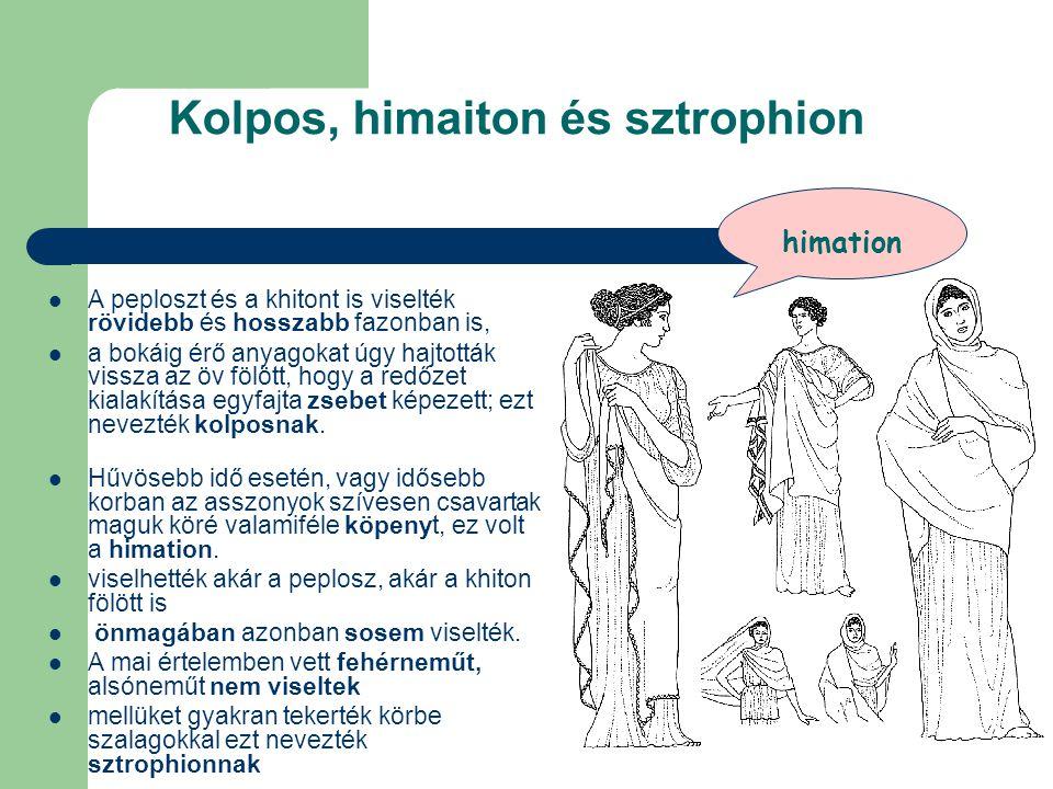 Kolpos, himaiton és sztrophion  A peploszt és a khitont is viselték rövidebb és hosszabb fazonban is,  a bokáig érő anyagokat úgy hajtották vissza a
