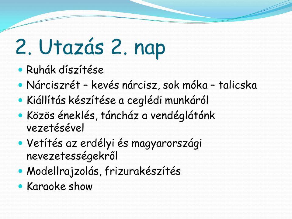 2. Utazás 2. nap  Ruhák díszítése  Nárciszrét – kevés nárcisz, sok móka – talicska  Kiállítás készítése a ceglédi munkáról  Közös éneklés, táncház
