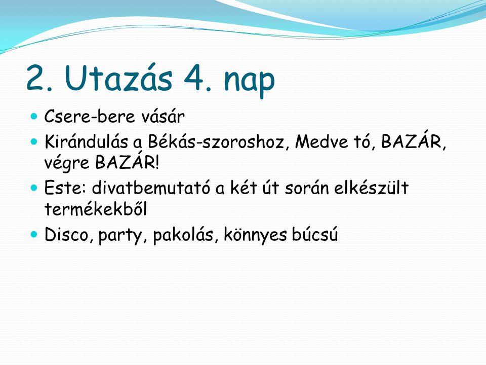 2. Utazás 4. nap  Csere-bere vásár  Kirándulás a Békás-szoroshoz, Medve tó, BAZÁR, végre BAZÁR!  Este: divatbemutató a két út során elkészült termé