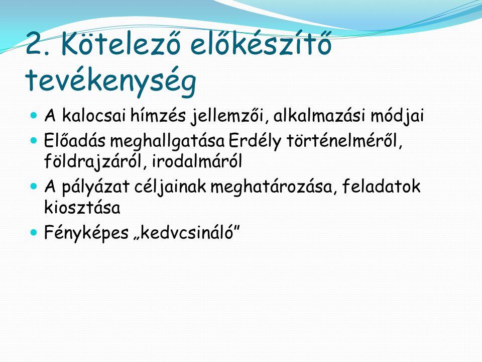 2. Kötelező előkészítő tevékenység  A kalocsai hímzés jellemzői, alkalmazási módjai  Előadás meghallgatása Erdély történelméről, földrajzáról, iroda
