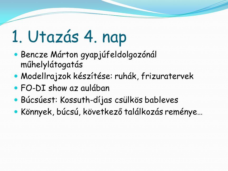 1. Utazás 4. nap  Bencze Márton gyapjúfeldolgozónál műhelylátogatás  Modellrajzok készítése: ruhák, frizuratervek  FO-DI show az aulában  Búcsúest
