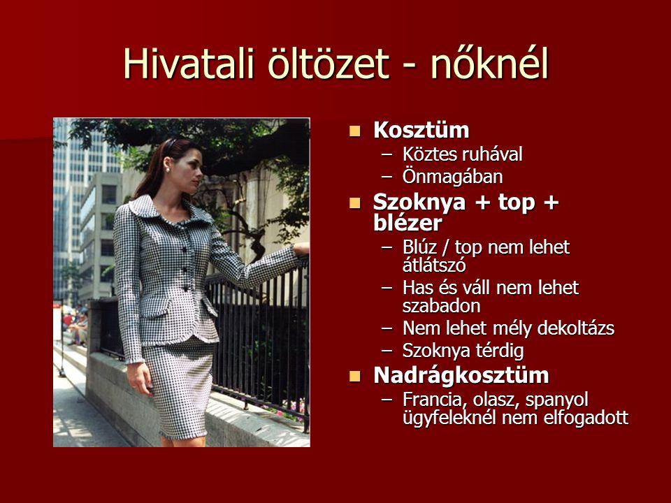 Hivatali öltözet - nőknél  Kosztüm –Köztes ruhával –Önmagában  Szoknya + top + blézer –Blúz / top nem lehet átlátszó –Has és váll nem lehet szabadon