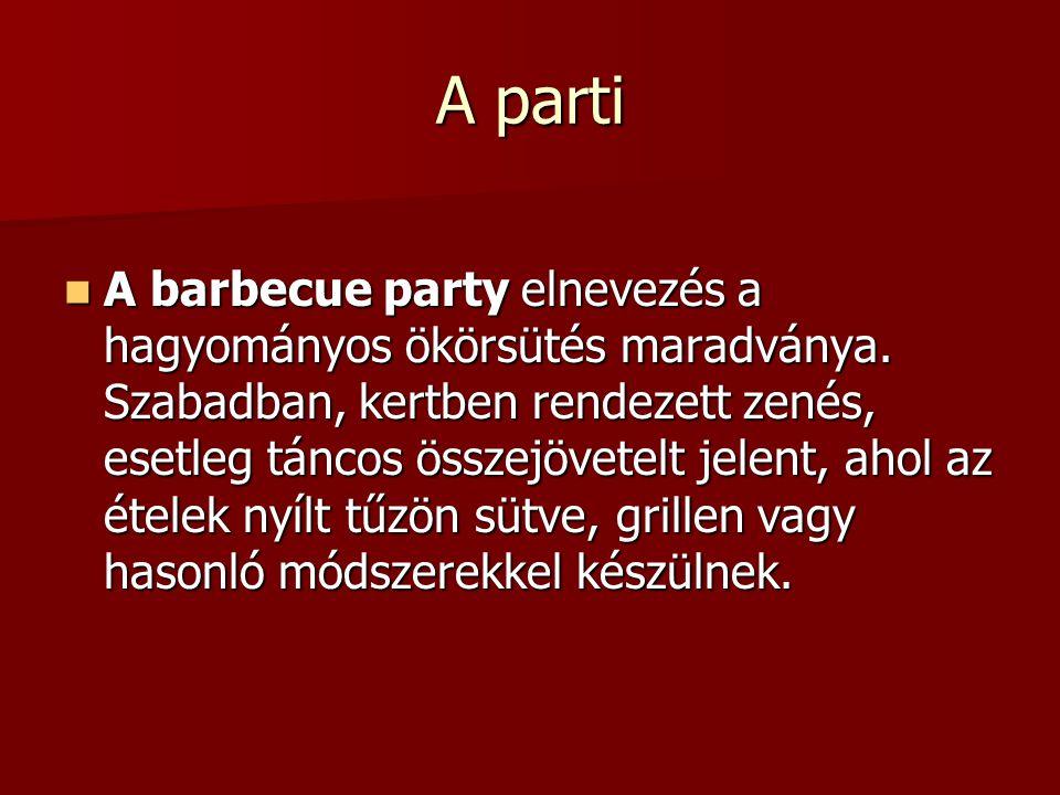 A parti  A barbecue party elnevezés a hagyományos ökörsütés maradványa. Szabadban, kertben rendezett zenés, esetleg táncos összejövetelt jelent, ahol