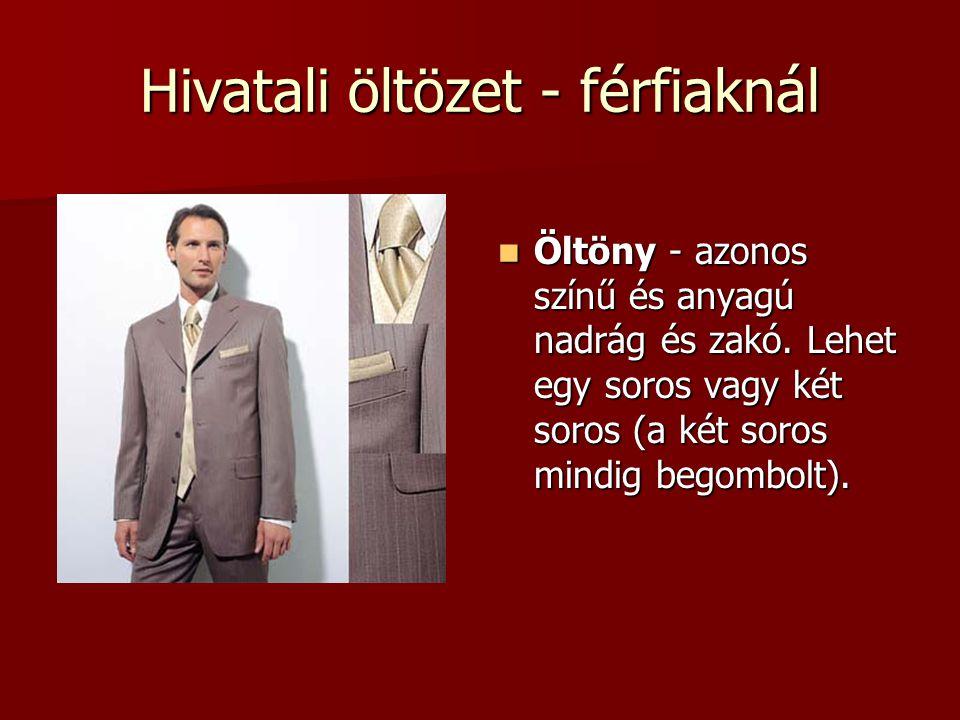 Hivatali öltözet - férfiaknál  Öltöny - azonos színű és anyagú nadrág és zakó. Lehet egy soros vagy két soros (a két soros mindig begombolt).