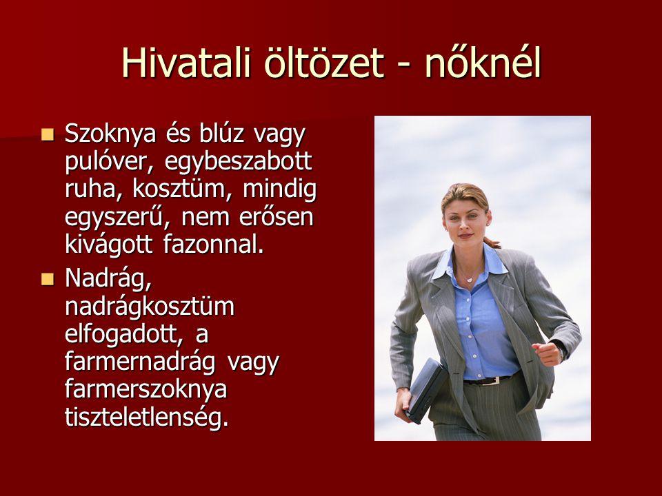 Hivatali öltözet - nőknél  Szoknya és blúz vagy pulóver, egybeszabott ruha, kosztüm, mindig egyszerű, nem erősen kivágott fazonnal.  Nadrág, nadrágk