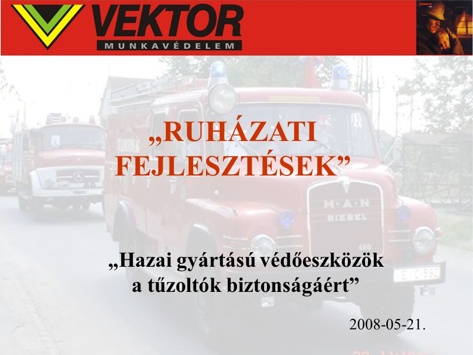 """""""RUHÁZATI FEJLESZTÉSEK"""" 2008-05-21. """"Hazai gyártású védőeszközök a tűzoltók biztonságáért"""""""