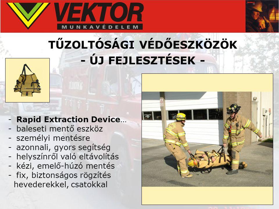 TŰZOLTÓSÁGI VÉDŐESZKÖZÖK - ÚJ FEJLESZTÉSEK - - Rapid Extraction Device… - baleseti mentő eszköz - személyi mentésre - azonnali, gyors segítség - helys