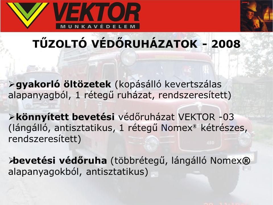TŰZOLTÓ VÉDŐRUHÁZATOK - 2008  gyakorló öltözetek (kopásálló kevertszálas alapanyagból, 1 rétegű ruházat, rendszeresített)  könnyített bevetési védőr