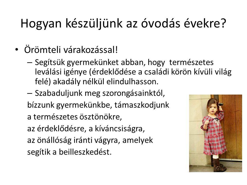 • Örömteli várakozással! – Segítsük gyermekünket abban, hogy természetes leválási igénye (érdeklődése a családi körön kívüli világ felé) akadály nélkü