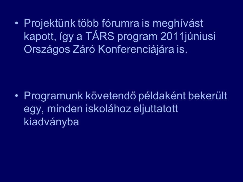 •Projektünk több fórumra is meghívást kapott, így a TÁRS program 2011júniusi Országos Záró Konferenciájára is.