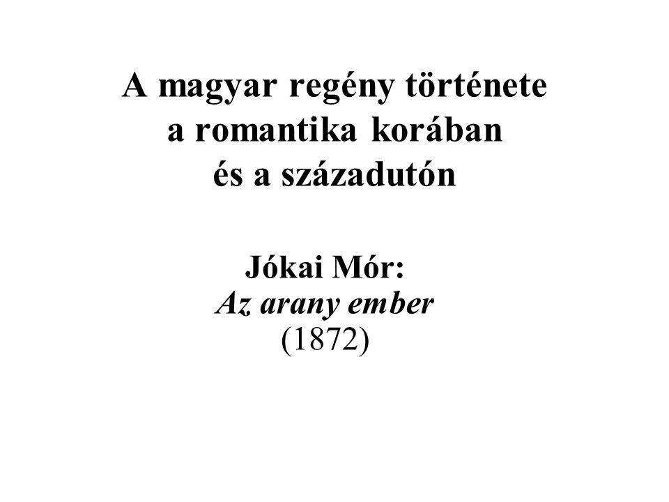 A magyar regény története a romantika korában és a századutón Jókai Mór: Az arany ember (1872)