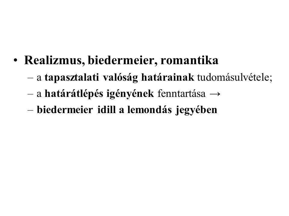 •Realizmus, biedermeier, romantika –a tapasztalati valóság határainak tudomásulvétele; –a határátlépés igényének fenntartása → –biedermeier idill a le
