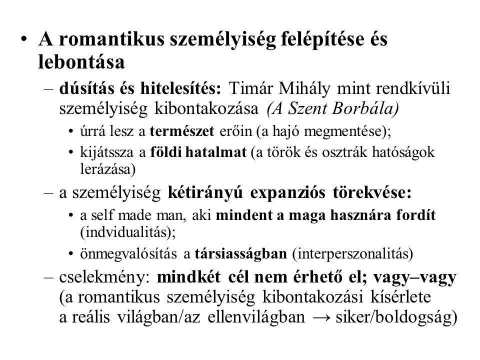 •A romantikus személyiség felépítése és lebontása –dúsítás és hitelesítés: Timár Mihály mint rendkívüli személyiség kibontakozása (A Szent Borbála) •ú
