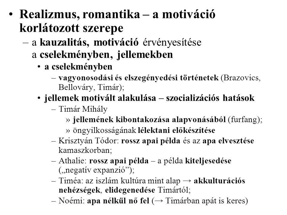 •Realizmus, romantika – a motiváció korlátozott szerepe –a kauzalitás, motiváció érvényesítése a cselekményben, jellemekben •a cselekményben –vagyonos