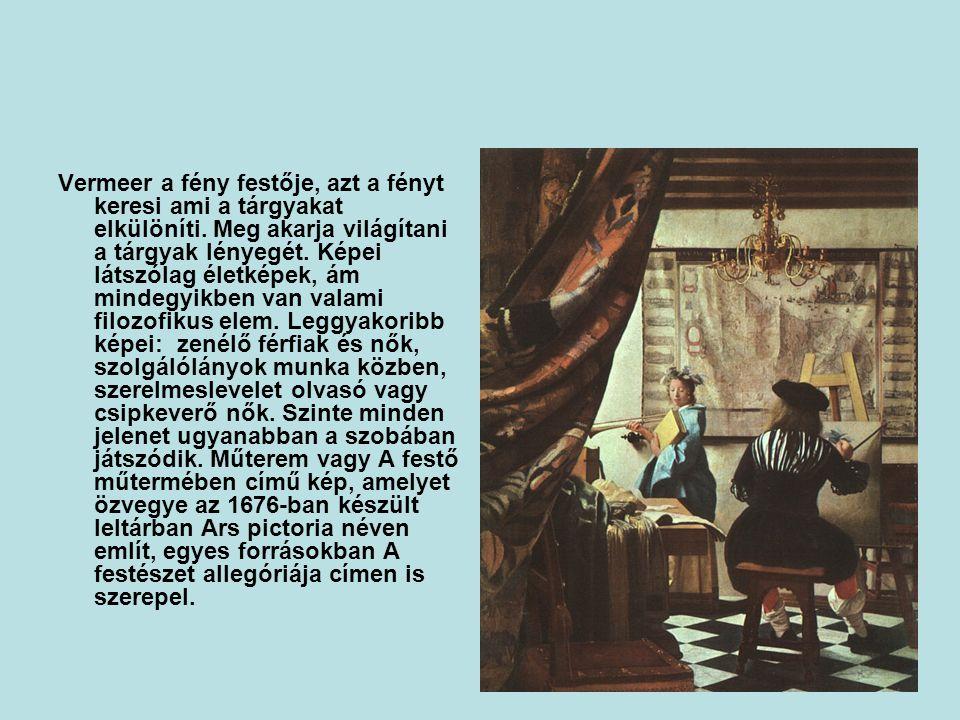 Vermeer a fény festője, azt a fényt keresi ami a tárgyakat elkülöníti.