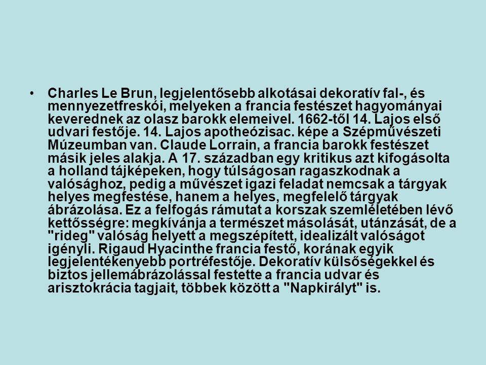 •Charles Le Brun, legjelentősebb alkotásai dekoratív fal-, és mennyezetfreskói, melyeken a francia festészet hagyományai keverednek az olasz barokk elemeivel.