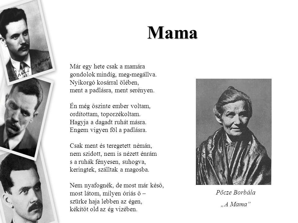Mama Már egy hete csak a mamára gondolok mindíg, meg-megállva. Nyikorgó kosárral ölében, ment a padlásra, ment serényen. Én még őszinte ember voltam,