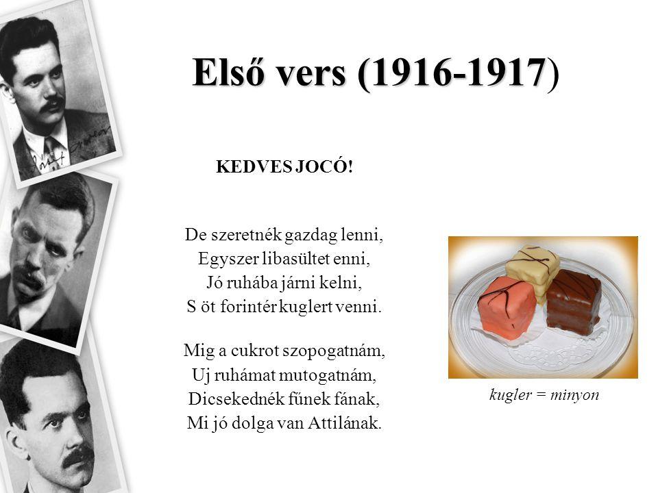 Első vers (1916-1917 Első vers (1916-1917) KEDVES JOCÓ! De szeretnék gazdag lenni, Egyszer libasültet enni, Jó ruhába járni kelni, S öt forintér kugle
