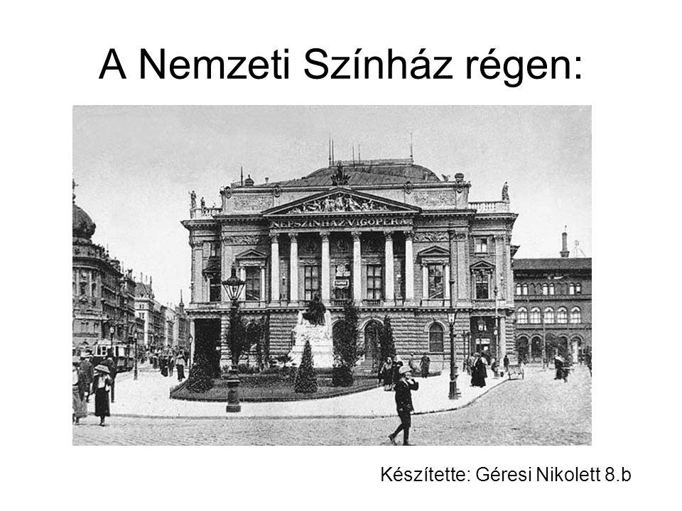 A Nemzeti Színház régen: Készítette: Géresi Nikolett 8.b