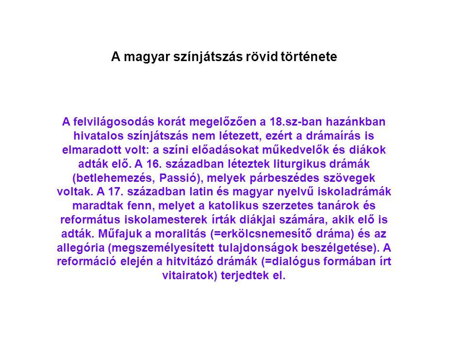 A magyar színjátszás rövid története A felvilágosodás korát megelőzően a 18.sz-ban hazánkban hivatalos színjátszás nem létezett, ezért a drámaírás is