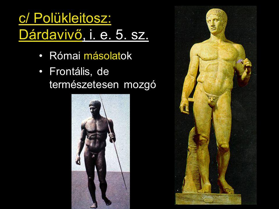 c/ Polükleitosz: Dárdavivő, i. e. 5. sz. •Római másolatok •Frontális, de természetesen mozgó