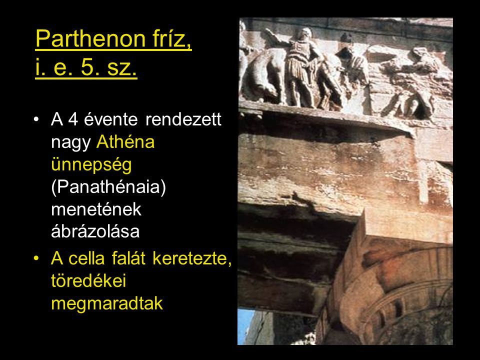Parthenon fríz, i. e. 5. sz. •A 4 évente rendezett nagy Athéna ünnepség (Panathénaia) menetének ábrázolása •A cella falát keretezte, töredékei megmara