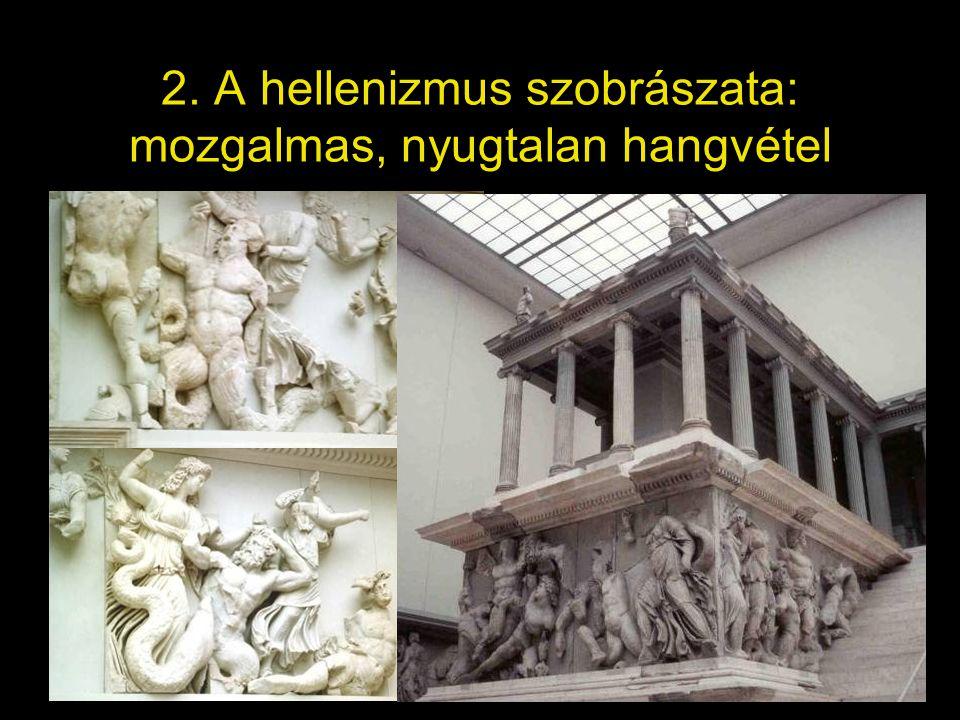 2. A hellenizmus szobrászata: mozgalmas, nyugtalan hangvétel